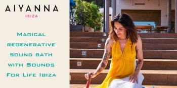 regenerative-sound-bath-aiyanna-ibiza-2021-welcometoibiza