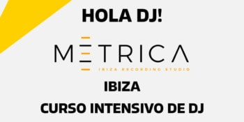 curso-intensivo-dj-hola-dj-metrica-studios-ibiza-2021-welcometoibiza