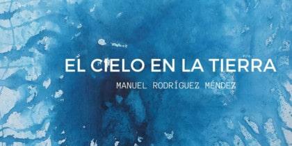El cielo en la tierra, exposición de Manuel Rodríguez Méndez en Jesús Cultura