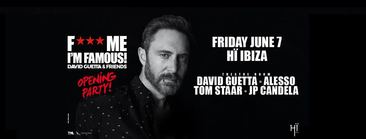 Opening of F *** me I'm Famous! by David Guetta in Hï Ibiza