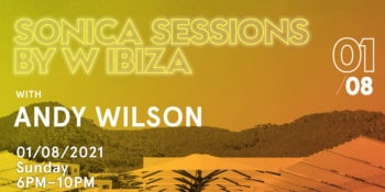 sonica-sessions-by-w-Eivissa-hotel-2021-andy-wilson-welcometoibiza